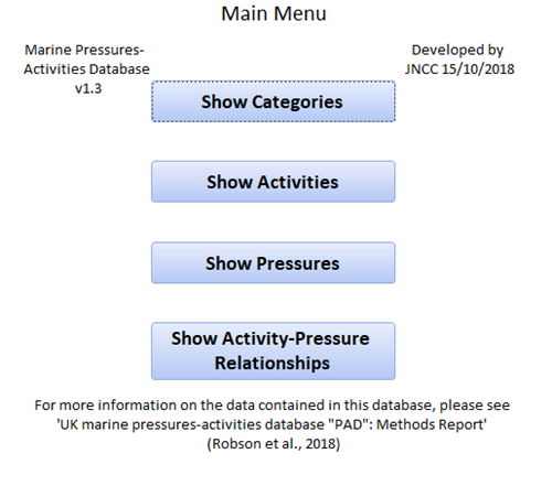 "Image of PAD main menu with buttons for 'Show Categories'; 'Show Activities'; 'Show Pressures' and 'Show Activity-Pressure Relationships'. For more information on the data contained in this database, please see 'UK marine pressures-activities database ""PAD"": Methods Report"" (Robson et al., 2018)."